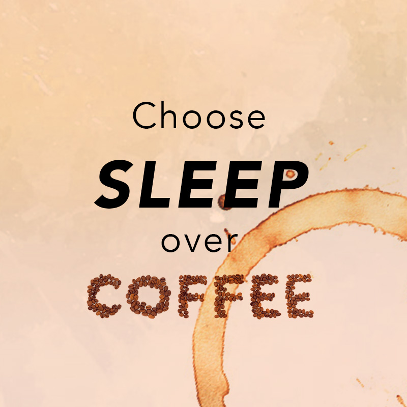 Choose Sleep Over Coffee