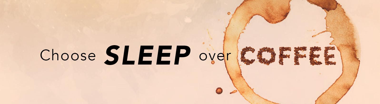Choose Sleep Over Coffee