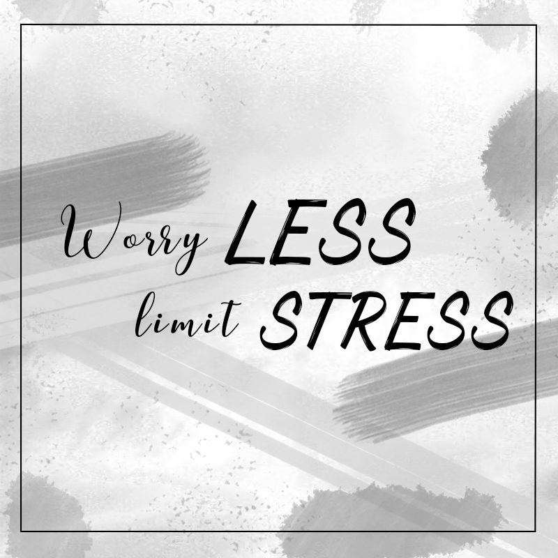 Worry Less, Limit Stress